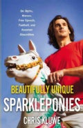 Beautifully Unique Sparkleponies: On Myths, Morons, Free Speech, Football, and Assorted Absurdities (Hardcover)