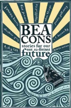Beacons: Stories for Our Not So Distant Future (Paperback)