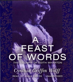 A Feast of Words: The Triumph of Edith Wharton (CD-Audio)
