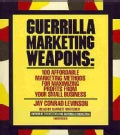Guerrilla Marketing Weapons: 100 Affordable Marketing Methods for Maximizing Profits from Your Small Business (CD-Audio)