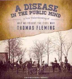 A Disease in the Public Mind: A New Understanding of Why We Fought the Civil War (CD-Audio)