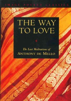 The Way to Love: The Last Meditations of Anthony De Mello (Paperback)