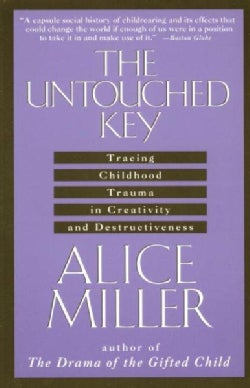 The Untouched Key: Tracing Childhood Trauma in Creativity and Destructiveness (Paperback)