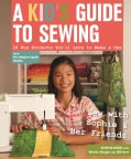 A Kid's Guide to Sewing: Learn to Sew With Sophie & Her Friends: 16 Fun Projects You�ll Love to Make & Use (Paperback)