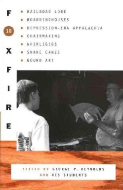 Foxfire 10: Railroad Lore, Boardinghouses, Depression-Era Appalachia, Chair Making, Whirligigs, Snake Canes, and ... (Paperback)