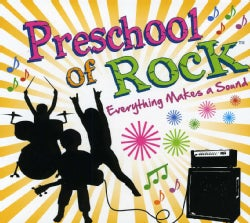 PRESCHOOL OF ROCK - EVERYTHING MAKES A SOUND