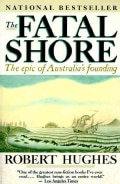 The Fatal Shore: The Epic of Australia's Founding (Paperback)