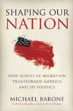 Shaping Our Nation: How Surges of Migration Transformed America and Its Politics (Hardcover)