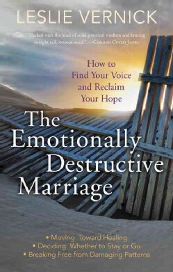 The Emotionally Destructive Marriage: How to Find Your Voice and Reclaim Your Hope (Paperback)