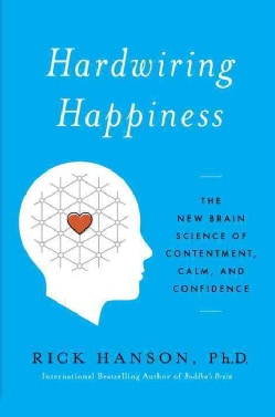 Hardwiring Happiness: The New Brain Science of Contentment, Calm, and Confidence (Hardcover)