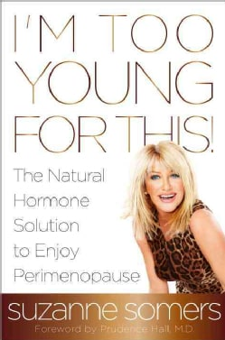 I'm Too Young for This!: The Natural Hormone Solution to Enjoy Perimenopause (Hardcover)