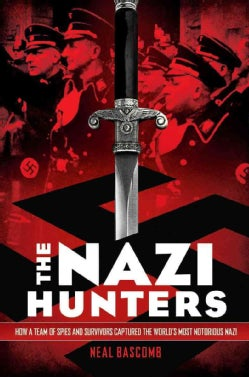 The Nazi Hunters: How a Team of Spies and Survivors Captured the World's Most Notorious Nazi (Hardcover)