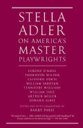 Stella Adler on America's Master Playwrights: Eugene O'neill, Thornton Wilder, Clifford Odets, William Saroyan, T... (Paperback)
