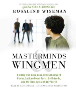 Masterminds & Wingmen: Helping Our Boys Cope With Schoolyard Power, Locker-Room Tests, Girlfriends, and the New Ru... (CD-Audio)