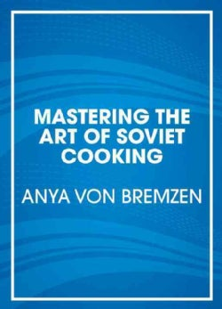 Mastering the Art of Soviet Cooking: A Memoir of Food and Longing (CD-Audio)