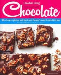 Canadian Living: The Complete Chocolate Book: 100+ How-to Photos and Tips from Canada's Most-trusted Kitchen (Hardcover)