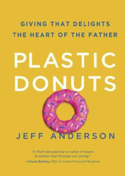 Plastic Donuts: Giving That Delights the Heart of the Father (Hardcover)