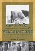 Five Old Men of Yellowstone: The Rise of Interpretation in the First National Park (Paperback)