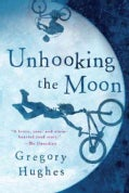 Unhooking the Moon (Hardcover)
