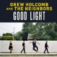 DREW & THE NEIGHBORS HOLCOMB - GOOD LIGHT