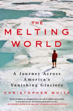 The Melting World: A Journey Across America's Vanishing Glaciers (Hardcover)