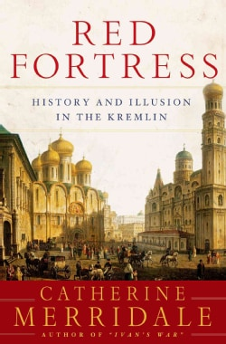 Red Fortress: History and Illusion in the Kremlin (Hardcover)