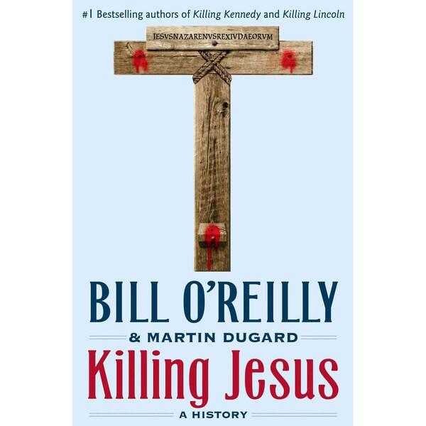 Killing Jesus: A History (Hardcover)