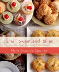 Small, Sweet, and Italian: Tiny, Tasty Treats from Sweet Maria's Bakery (Hardcover)