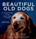 Beautiful Old Dogs: A Loving Tribute to Our Senior Best Friends (Hardcover)