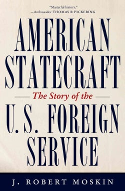 American Statecraft: The Story of the U.S. Foreign Service (Hardcover)