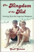 The Kingdom of the Kid: Growing Up in the Long-Lost Hamptons (Paperback)
