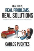 Real Dogs, Real Problems, Real Solutions: A Straightforward Approach to Solving Dog Problems from the Dog's Point... (Hardcover)