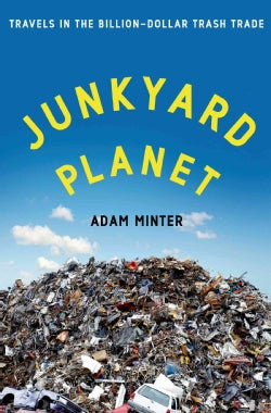 Junkyard Planet: Travels in the Billion-Dollar Trash Trade (Hardcover)