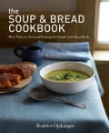 The Soup & Bread Cookbook: More Than 100 Seasonal Pairings for Simple, Satisfying Meals (Paperback)