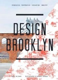 Design Brooklyn: Renovation, Restoration, Innovation, Industry (Hardcover)