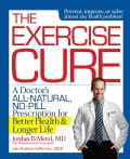 The Exercise Cure: A Doctor's All-Natural, No-Pill Prescription for Better Health & Longer Life (Hardcover)