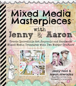 Mixed Media Masterpieces with Jenny & Aaron: Create Incredible Art Journals and Handmade Mixed Media Treasures wi... (Paperback)