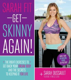 Sarah Fit Get Skinny Again!: The Right Exercises to Get Back Your Dream Body and the Secrets to Living a Fit Life (Paperback)