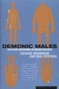 Demonic Males: Apes and the Origins of Human Violence (Paperback)