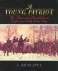A Young Patriot: The American Revolution As Experienced by One Boy (Paperback)