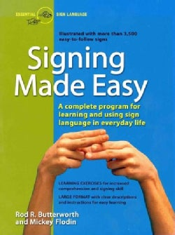 Signing Made Easy: A Complete Program for Learning Sign Language/Includes Sentence Drills and Exercises for Incre... (Paperback)