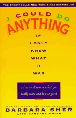 I Could Do Anything If I Only Knew What It Was: How to Discover What You Really Want and How to Get It (Paperback)