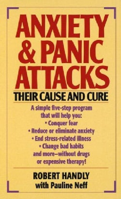 Anxiety & Panic Attacks: Their Cause and Cure :The Five-Point Life-Plus Program for Conquering Fear (Paperback)