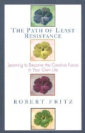 The Path of Least Resistance: Learning to Become the Creative Force in Your Own Life (Paperback)