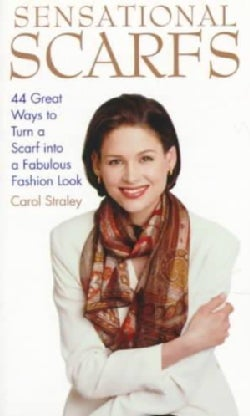 Sensational Scarfs: 44 Great Ways to Turn a Scarf into a Fabulous Fashion Look (Paperback)