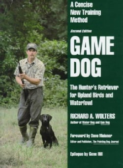 Game Dog: The Hunter's Retriever for Upland Birds and Waterfowl : A Concise New Training Method (Hardcover)