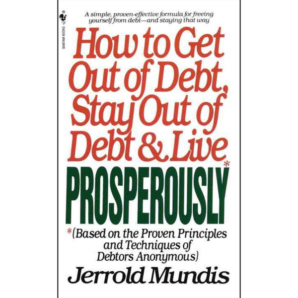How to Get Out of Debt, Stay Out of Debt and Live Prosperously (Paperback)