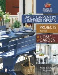 Basic Carpentry and Interior Design: Projects for the Home & Garden (Hardcover)
