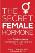 The Secret Female Hormone: How Testosterone Replacement Can Change Your Life (Hardcover)