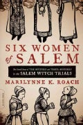 Six Women of Salem: The Untold Story of the Accused and Their Accusers in the Salem Witch Trials (Paperback)
